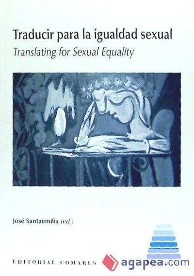 Traducir para la igualdad sexual = Translating for sexual equality / José Santaemilia (ed.)