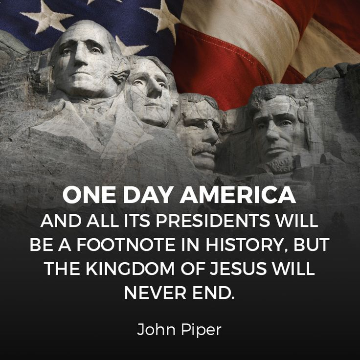 """Wise quote by well known teacher John Piper on the temporariness of this world. """"One day America and all its presidents will be a footnote in history..."""""""