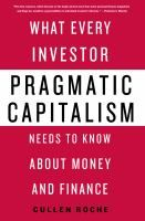 Pragmatic capitalism : what every investor needs to know about money and finance / Cullen Roche.
