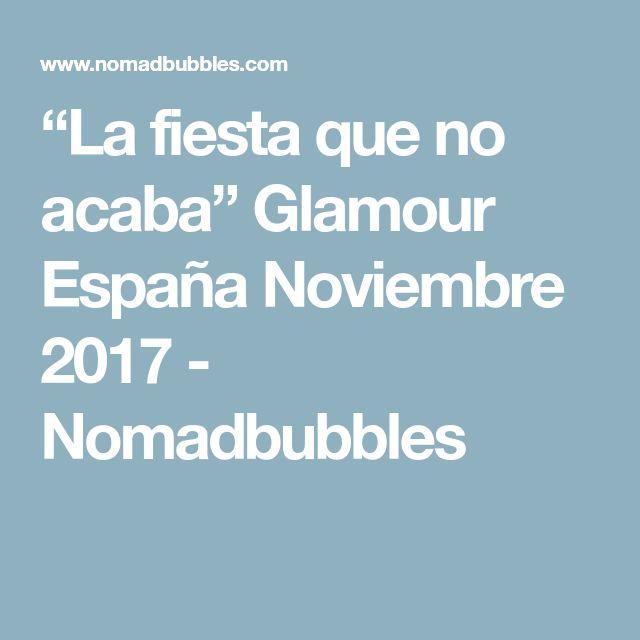 """""""La fiesta que no acaba"""" Glamour España Noviembre 2017 - Nomadbubbles"""