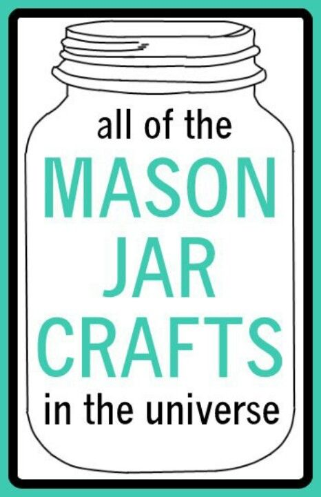 ALL OF THE MASON JAR CRAFTS IN THE UNIVERSE this better not disappoint.