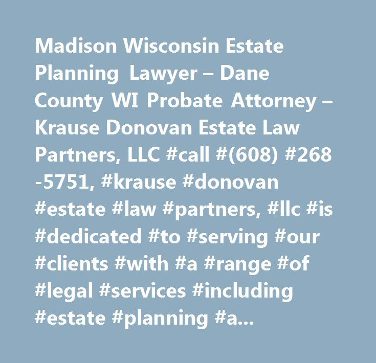 Madison Wisconsin Estate Planning Lawyer – Dane County WI Probate Attorney – Krause Donovan Estate Law Partners, LLC #call #(608) #268-5751, #krause #donovan #estate #law #partners, #llc #is #dedicated #to #serving #our #clients #with #a #range #of #legal #services #including #estate #planning #and #probate #cases…