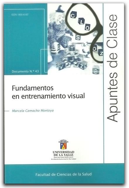 Apuntes de clase No 43 Fundamentos en entrenamiento visual- Marcela Camacho Montoya - Universidad de La Salle    http://www.librosyeditores.com/tiendalemoine/oftalmologia-y-optometria/2101-apuntes-de-clase-no-43-fundamentos-en-entrenamiento-visual.html    Editores y distribuidores