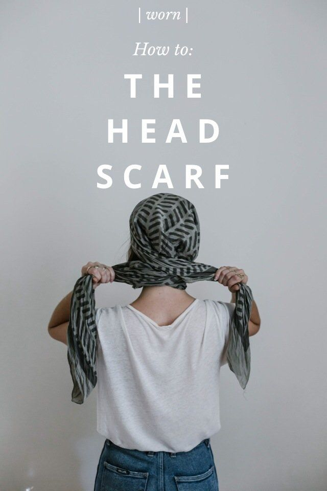 | worn | T H E H E A D S C A R F How to: Start with a scarf you love, either square or rectangular. If it's new, give it a gentle wash to soften it up. Avoid chiffon and silk, they work but tend to slip around. Mine is from Block Shop Textiles.