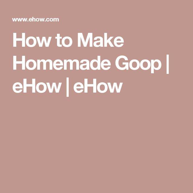 How to Make Homemade Goop   eHow   eHow