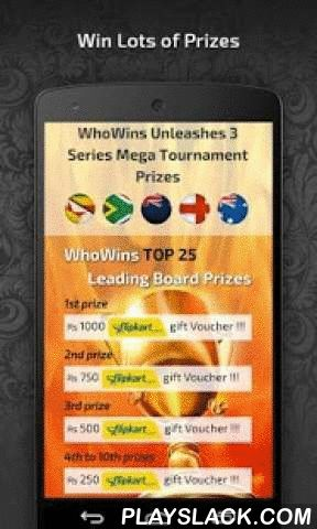 WhoWins Sports Entertainment  Android App - playslack.com , We all go crazy while watching a Live Cricket match between India vs South Africa. Similarly football fans go crazy and inasne while watching a Live match between Manchester United vs Liverpool.But end of the day all fans wants to participate in the madness So WhoWins is the perfect Mobile Engagement Platform to participate, compete, test your sports knowledge while you are enjoying a Live match  And the best part you Win lot of…
