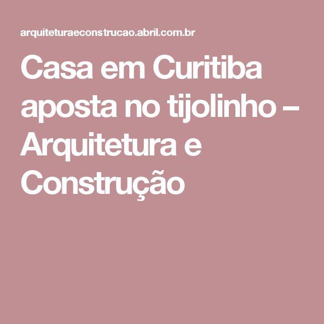 Casa em Curitiba aposta no tijolinho – Arquitetura e Construção