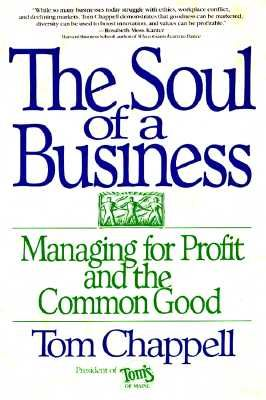 The Soul of a Business: Managing for Profit and the Common Good by Tom Chappell