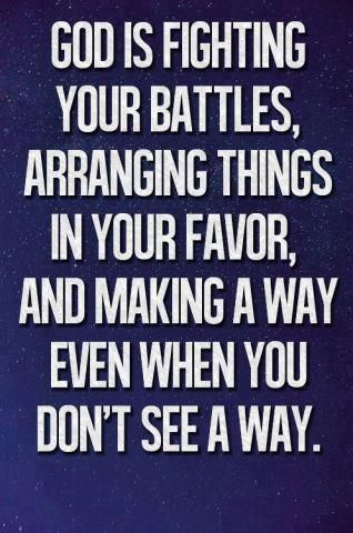 God is fighting your battles…