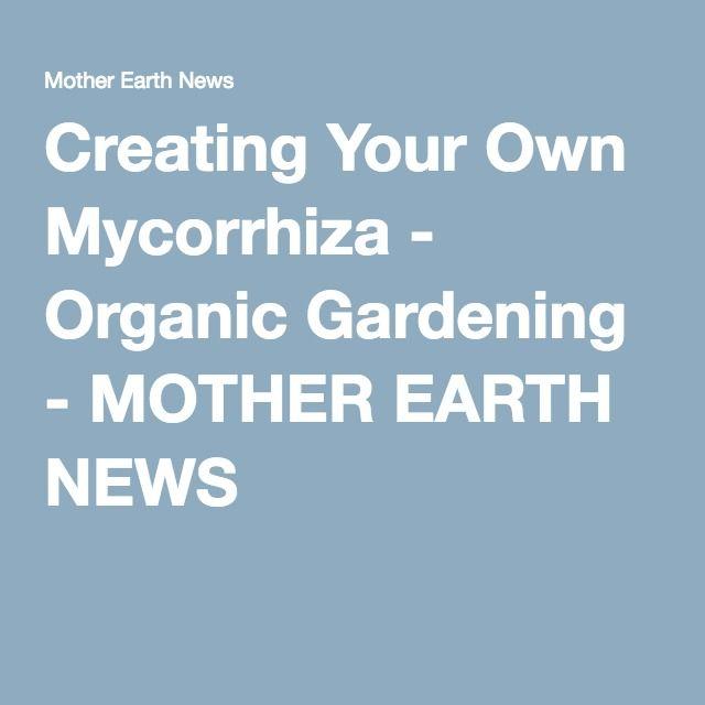 Creating Your Own Mycorrhiza - Organic Gardening - MOTHER EARTH NEWS