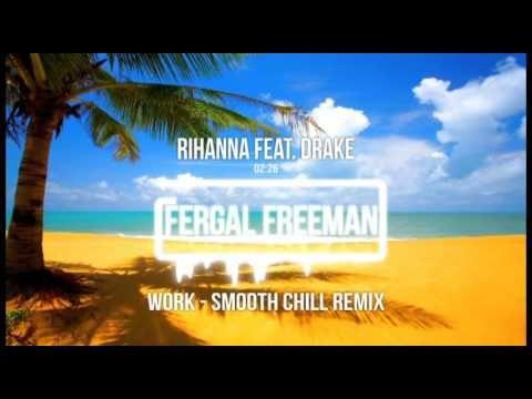 Rihanna feat. Drake - Work (Smooth Chill Remix)