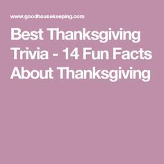 Best Thanksgiving Trivia - 14 Fun Facts About Thanksgiving