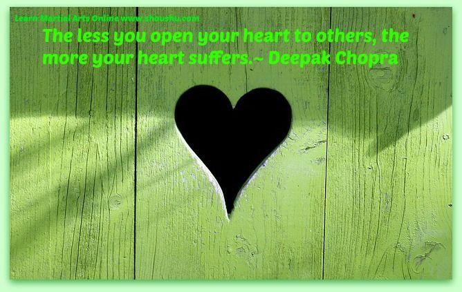 The less you open your heart to others, the more your heart suffers.~ Deepak Chopra | Shou Shu Online