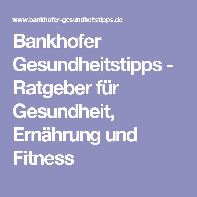 Bankhofer Gesundheitstipps - Ratgeber für Gesundheit, Ernährung und Fitness