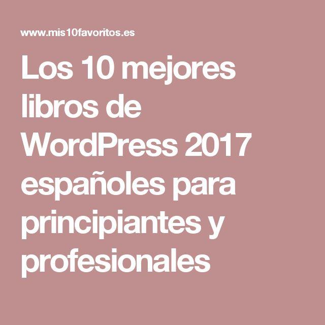 Los 10 mejores libros de WordPress 2017 españoles para principiantes y profesionales