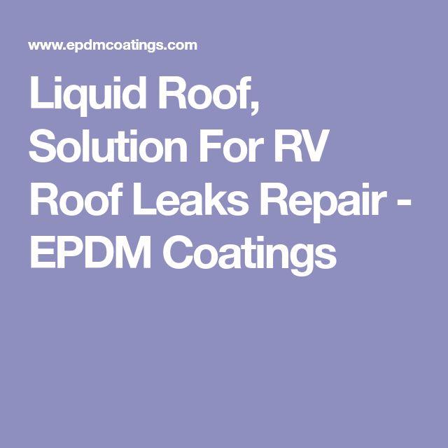 Liquid Roof, Solution For RV Roof Leaks Repair - EPDM Coatings