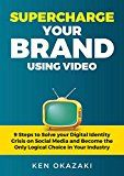 Supercharge Your Brand Using Video: 9 Steps to Solve your Digital Identity Crisis on Social Media and Become the Only Logical Choice in Your Industry by Ken Okazaki (Author) #Kindle US #NewRelease #Humor #Entertainment #eBook #ad