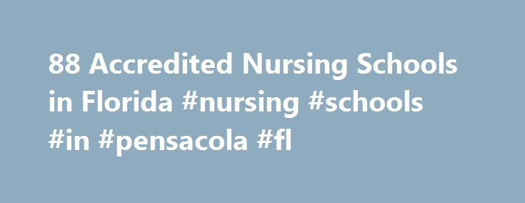 88 Accredited Nursing Schools in Florida #nursing #schools #in #pensacola #fl http://auto-car.nef2.com/88-accredited-nursing-schools-in-florida-nursing-schools-in-pensacola-fl/  # Find Your Degree Nursing Schools In Florida Arrange By Professional Trends Educational Trends As the number of nursing professionals is increasing in Florida state, the number of students graduating from the 89 accredited nursing schools in Florida state is also increasing. In 2006 there were 2,509 nursing…
