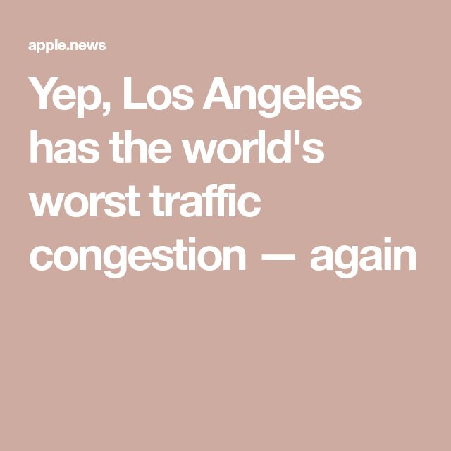 Yep, Los Angeles has the world's worst traffic congestion — again