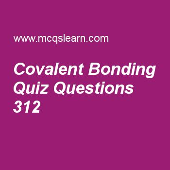 Learn quiz on covalent bonding, A level chemistry quiz 312 to practice. Free chemistry MCQs questions and answers to learn covalent bonding MCQs with answers. Practice MCQs to test knowledge on covalent bonding, bond energy and bond length, sulfur and oxides, electronic structure evidence, solid state worksheets.  Free covalent bonding worksheet has multiple choice quiz questions as sulfur hexafluoride (sf6) is composed of no lone pair and, answer key with choices as six bonding pairs…