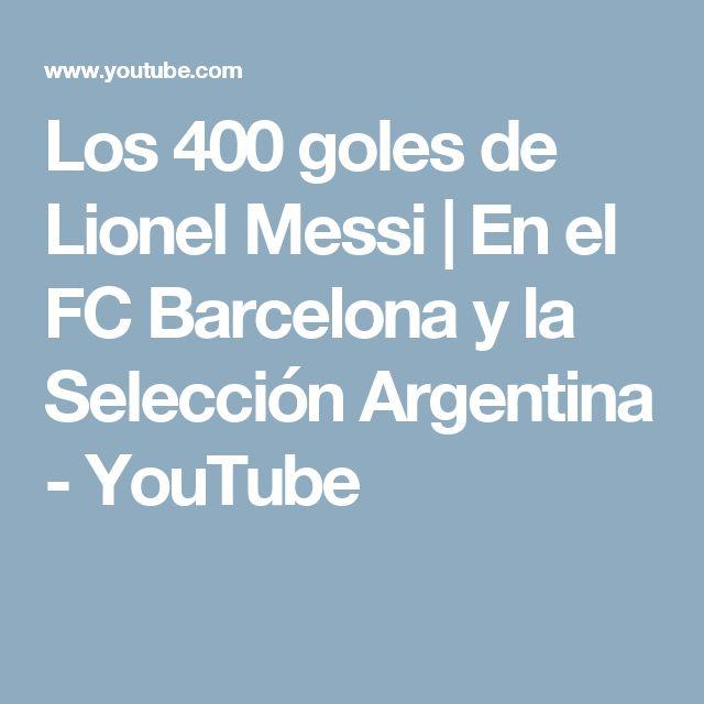 Los 400 goles de Lionel Messi   En el FC Barcelona y la Selección Argentina - YouTube
