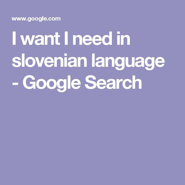 I want I need in  slovenian language - Google Search