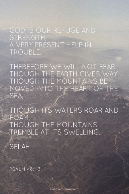 Psalm 46:1-3 // Though the mountains be moved into the heart of the sea