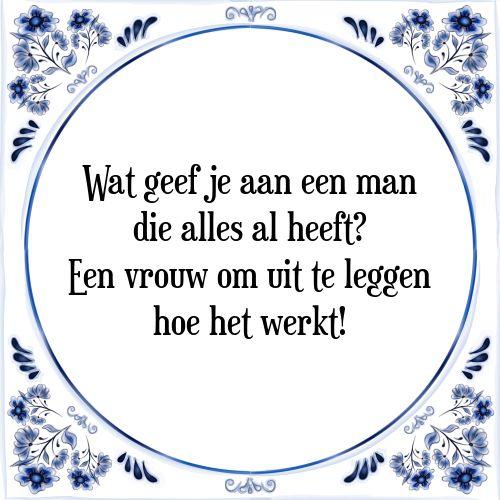 Wat geef je aan een man die alles al heeft? Een vrouw om uit te leggen hoe het werkt - Bekijk of bestel deze Tegel nu op Tegelspreuken.nl