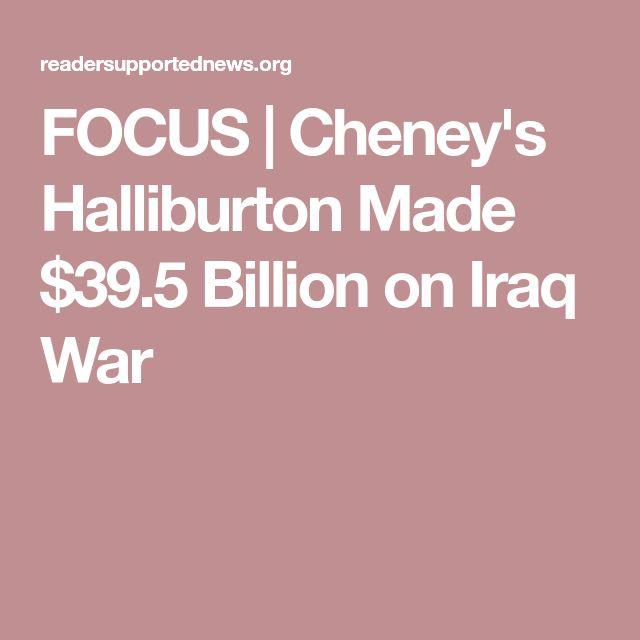 FOCUS | Cheney's Halliburton Made $39.5 Billion on Iraq War