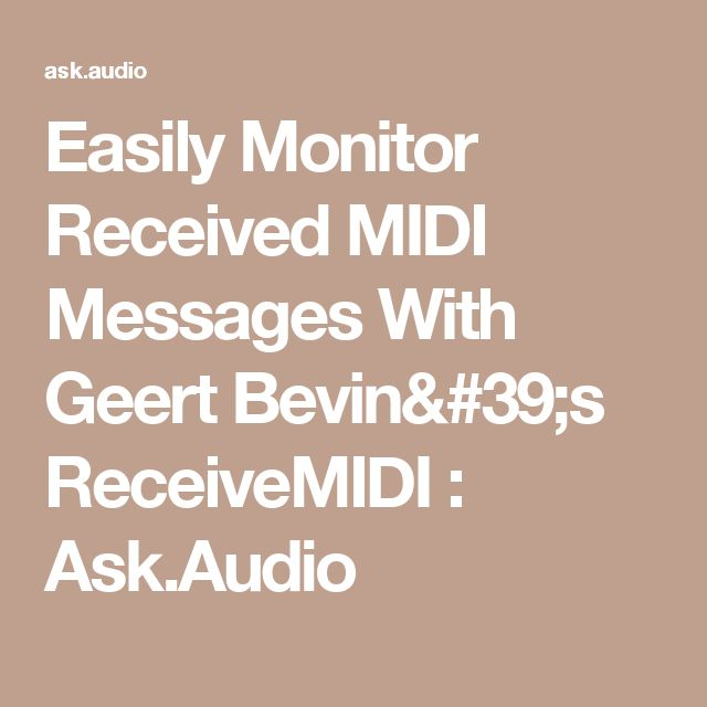 Easily Monitor Received MIDI Messages With Geert Bevin's ReceiveMIDI : Ask.Audio
