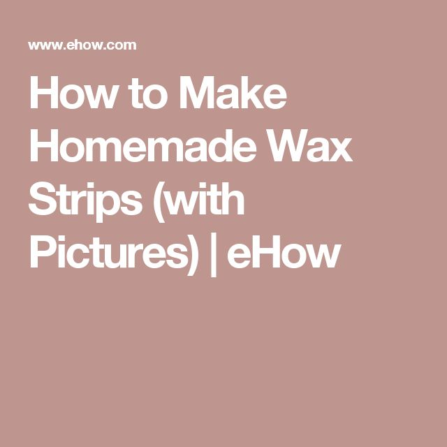 How to Make Homemade Wax Strips (with Pictures) | eHow
