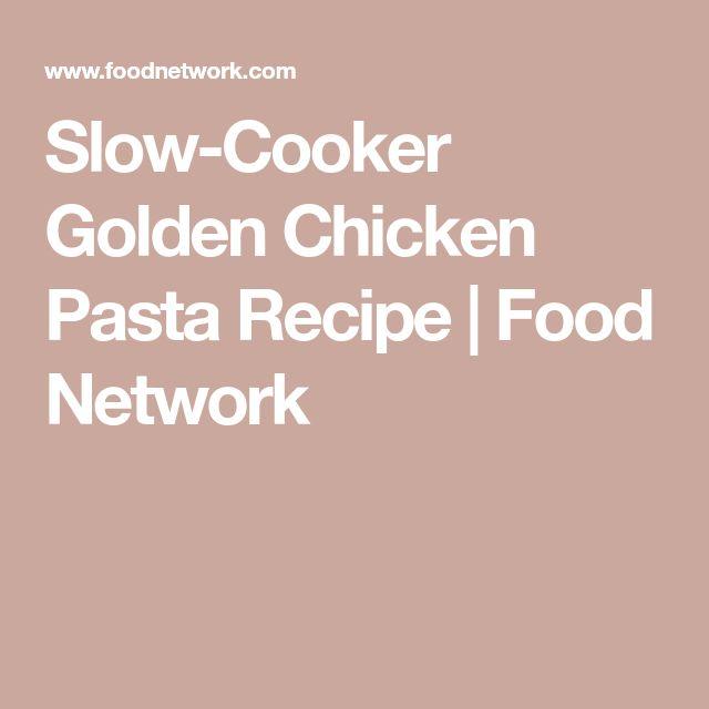 Slow-Cooker Golden Chicken Pasta Recipe | Food Network