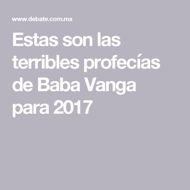 Estas son las terribles profecías de Baba Vanga para 2017