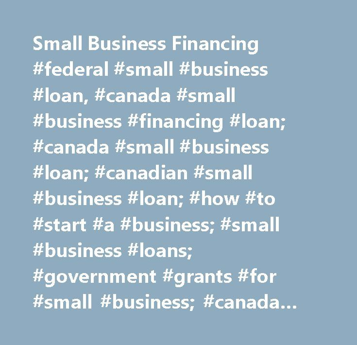 Small Business Financing #federal #small #business #loan, #canada #small #business #financing #loan; #canada #small #business #loan; #canadian #small #business #loan; #how #to #start #a #business; #small #business #loans; #government #grants #for #small #business; #canada #small #business #financing #program; #small #business #loans #canada; #business #loan #calculator…