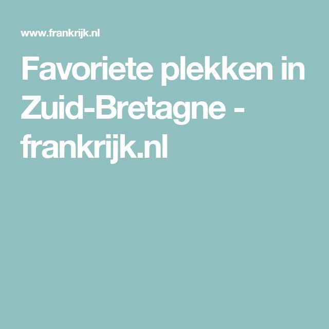 Favoriete plekken in Zuid-Bretagne - frankrijk.nl
