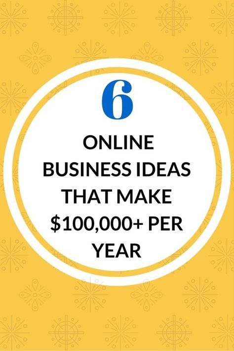6 Online Small Business Ideas That Make 100 000 Yearly
