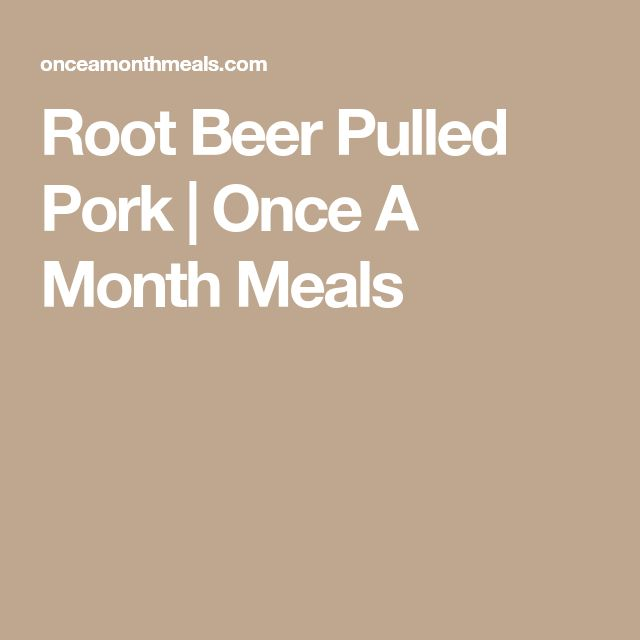 Root Beer Pulled Pork   Once A Month Meals