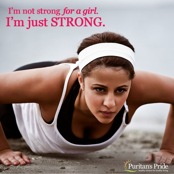 I'm not strong for a girl. I'm just STRONG.