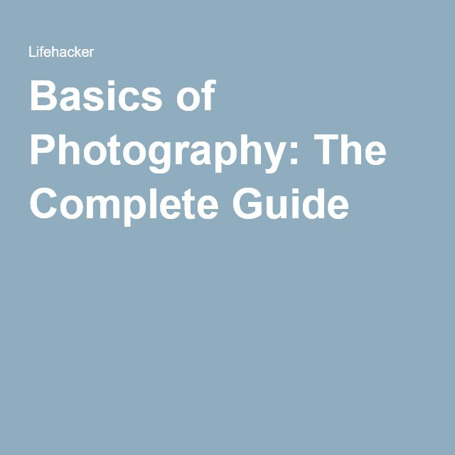 Basics of Photography: The Complete Guide
