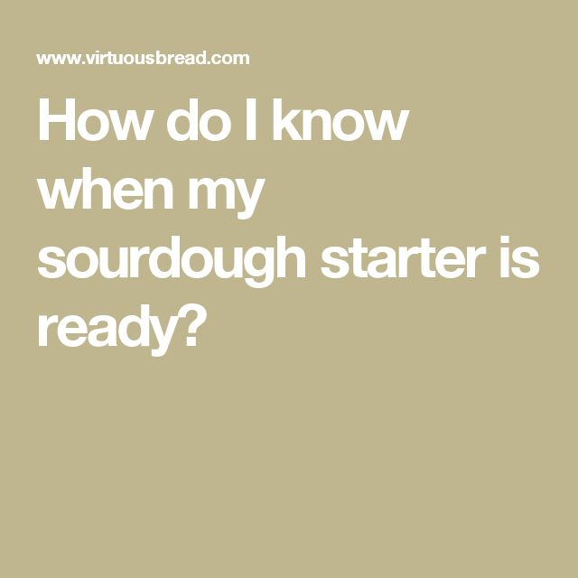 How do I know when my sourdough starter is ready?
