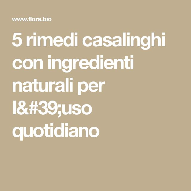 5 rimedi casalinghi con ingredienti naturali per l'uso quotidiano