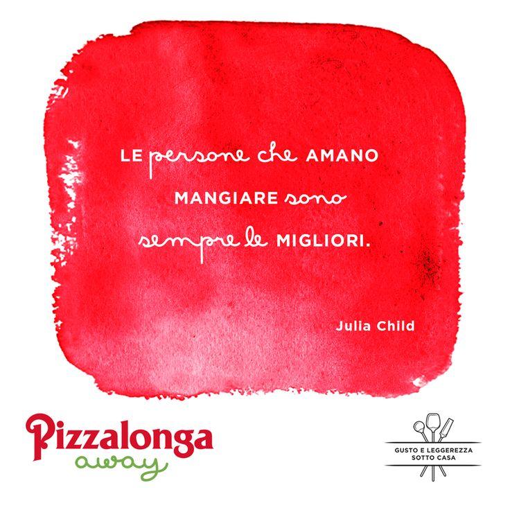 """""""Le persone che amano mangiare sono sempre le migliori"""". (Julia Child)  #PizzalongaAway #takeaway #gustoeleggerezzasottocasa #citazioni"""