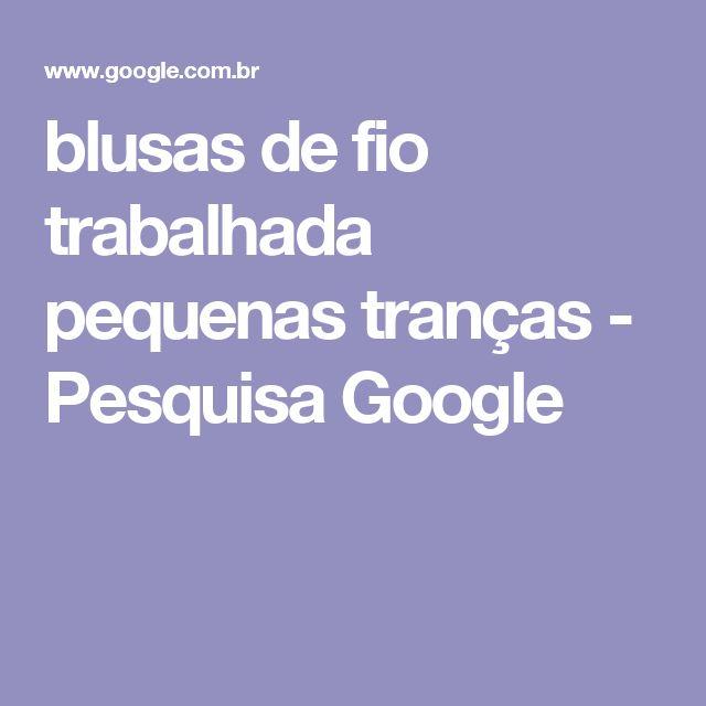 blusas de fio trabalhada pequenas tranças - Pesquisa Google