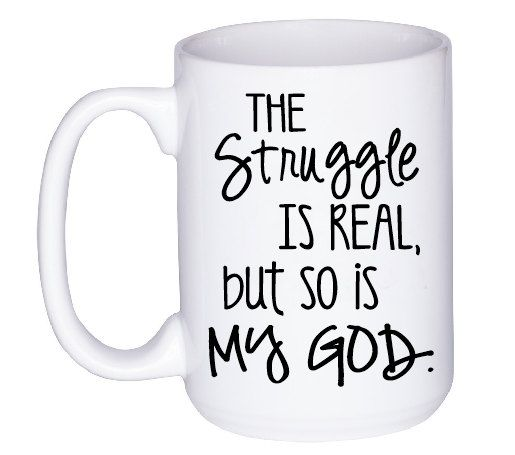 Inspirational Coffee Mug - Christian Coffee Cup - Faith Gift - The Struggle is…