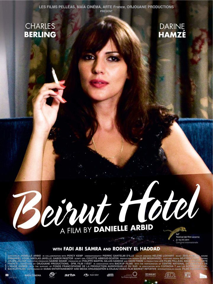 Beirut Hotel (Beyrouth hotel) (2011) 99min Director: Daniele Arbid    A taut romantic thriller, that was initially banned from Lebanese theaters for mentioning the assassination of ex-Prime Minister Rafik Hariri, BEIRUT HOTEL follows the passionate tryst between night club singer Zoha (Darine Hamzé) and Mathieu (Charles Berling), a French lawyer in Beirut on business. Their affair becomes a refuge from both their personal turmoil as well as the impending chaos outside the hotel's walls.