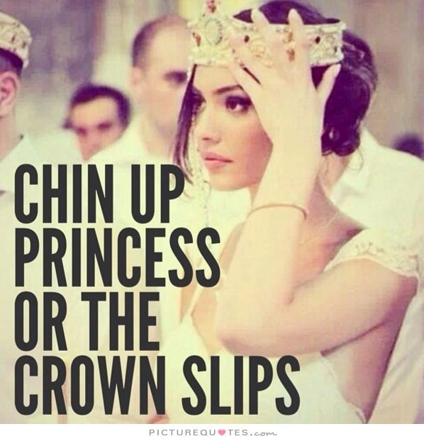 Chin up princess, or the crown slips Picture Quote #1
