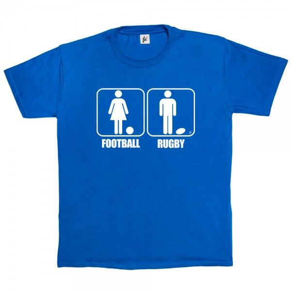 Rugby Is A Mans Sport & Football Is For Women - Fancy A T-Shirt