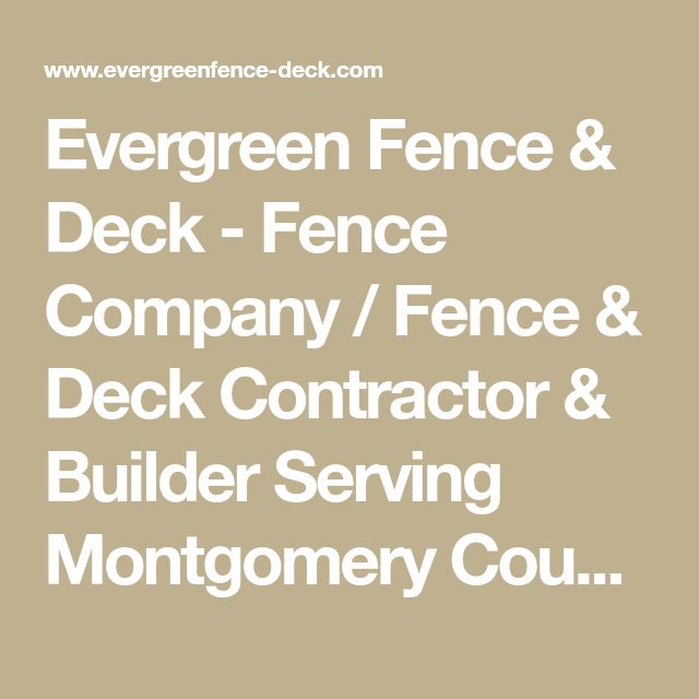 Evergreen Fence & Deck - Fence Company / Fence & Deck Contractor & Builder Serving Montgomery County Maryland