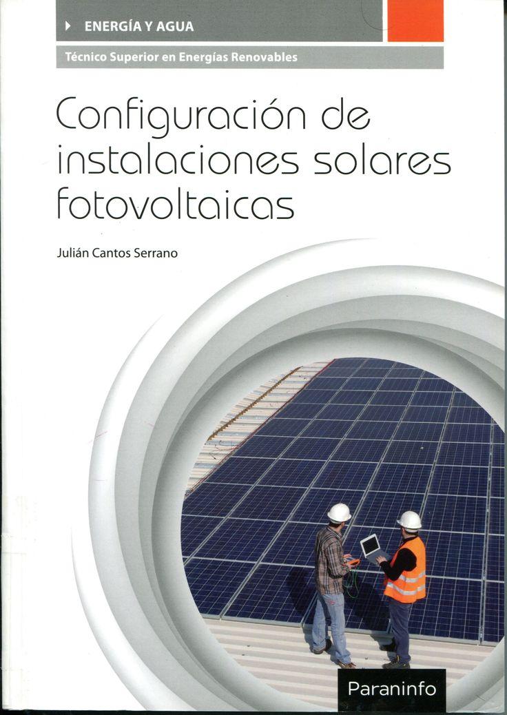 Configuración de instalaciones solares fotovoltaicas / Julián Cantos Serrano. Madrid : Paraninfo, 2016. http://absysnetweb.bbtk.ull.es/cgi-bin/abnetopac01?TITN=555226
