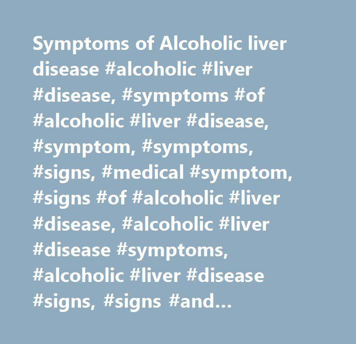 Symptoms of Alcoholic liver disease #alcoholic #liver #disease, #symptoms #of #alcoholic #liver #disease, #symptom, #symptoms, #signs, #medical #symptom, #signs #of #alcoholic #liver #disease, #alcoholic #liver #disease #symptoms, #alcoholic #liver #disease #signs, #signs #and #symptoms #of #alcoholic #liver #disease, #incubation, #duration #…
